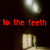 To The Teeth (Front Cover)